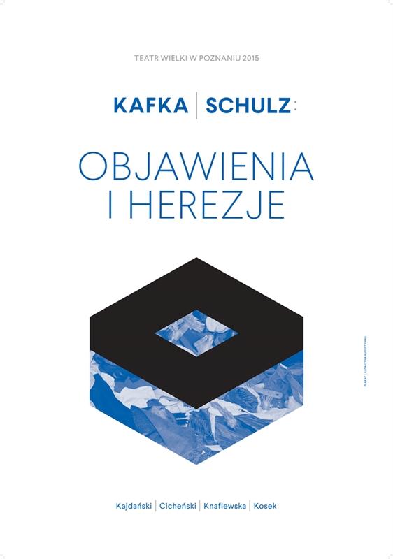 KAFKA/SCHULZ: OBJAWIENIA I HEREZJE Tomasz Kajdański / Krzysztof Cicheński